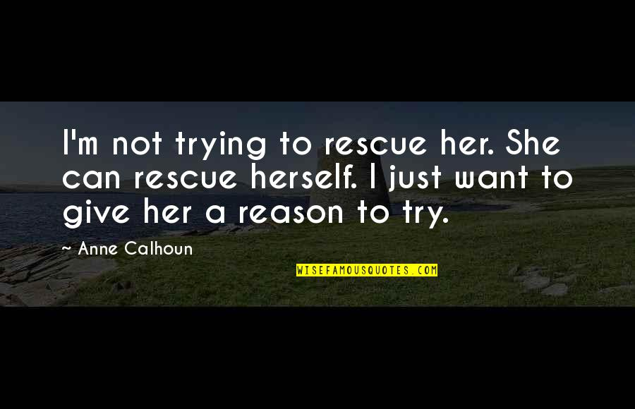 Embers Quotes By Anne Calhoun: I'm not trying to rescue her. She can