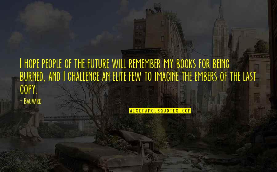 Embers Quotes By Bauvard: I hope people of the future will remember