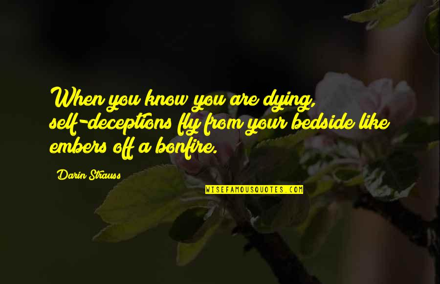 Embers Quotes By Darin Strauss: When you know you are dying, self-deceptions fly