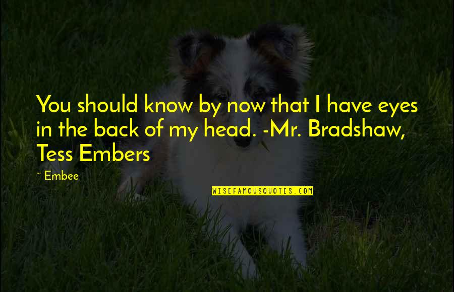 Embers Quotes By Embee: You should know by now that I have