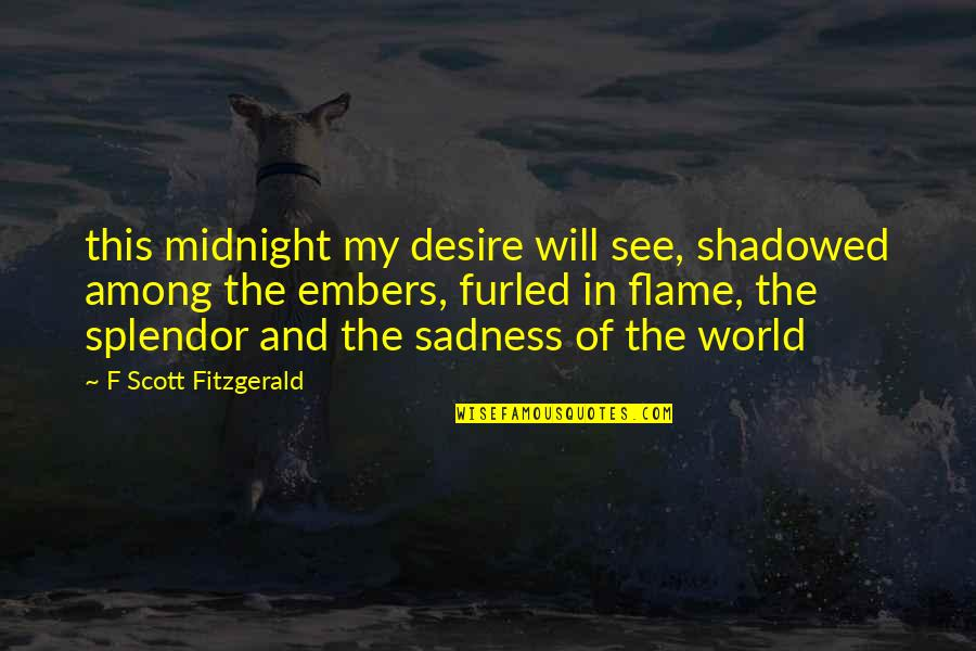 Embers Quotes By F Scott Fitzgerald: this midnight my desire will see, shadowed among