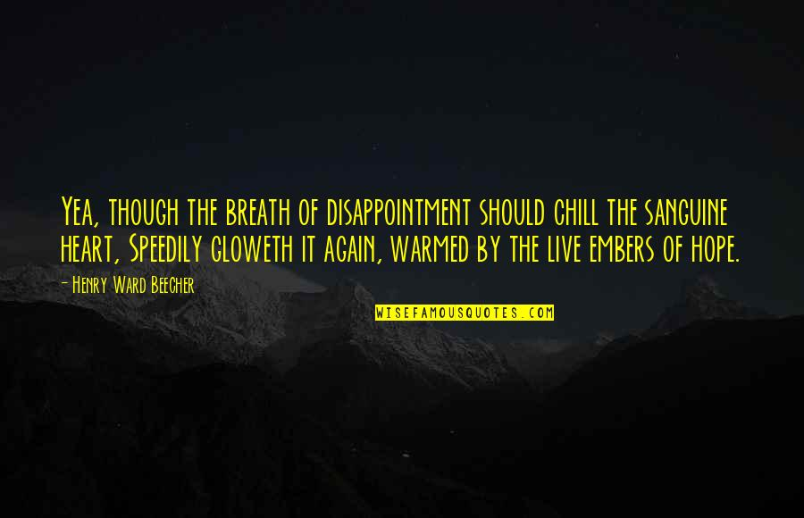 Embers Quotes By Henry Ward Beecher: Yea, though the breath of disappointment should chill