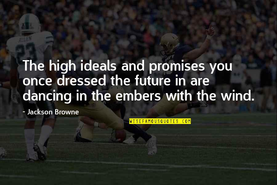 Embers Quotes By Jackson Browne: The high ideals and promises you once dressed