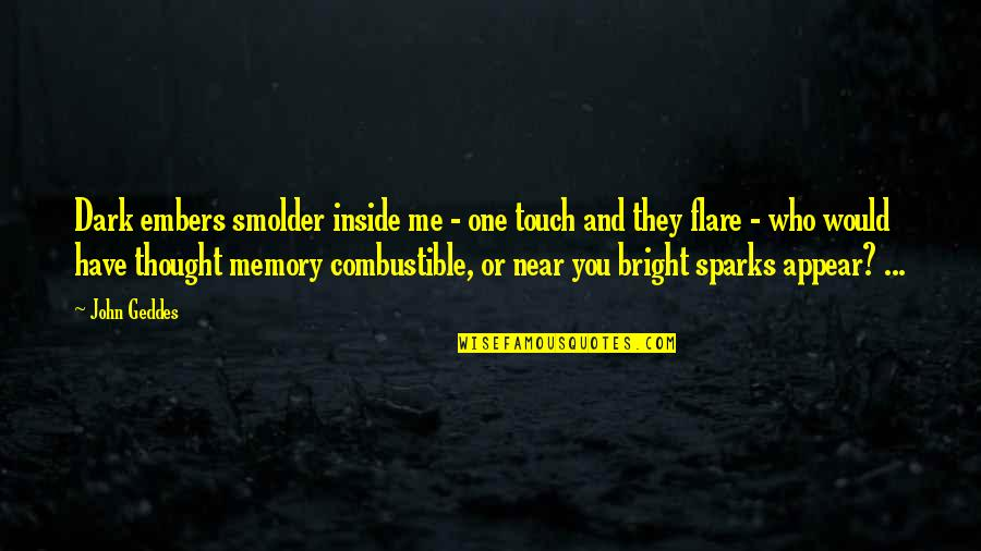 Embers Quotes By John Geddes: Dark embers smolder inside me - one touch