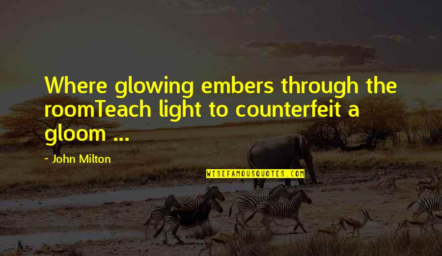 Embers Quotes By John Milton: Where glowing embers through the roomTeach light to