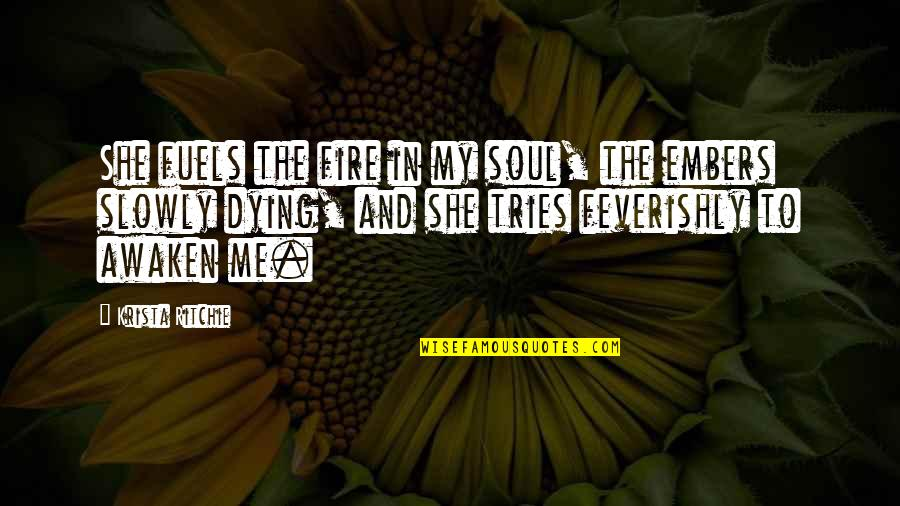 Embers Quotes By Krista Ritchie: She fuels the fire in my soul, the