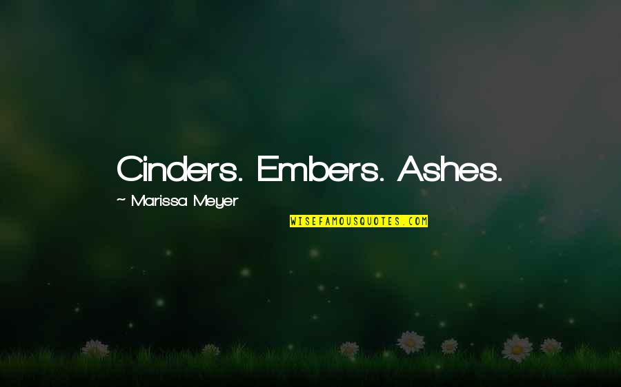 Embers Quotes By Marissa Meyer: Cinders. Embers. Ashes.