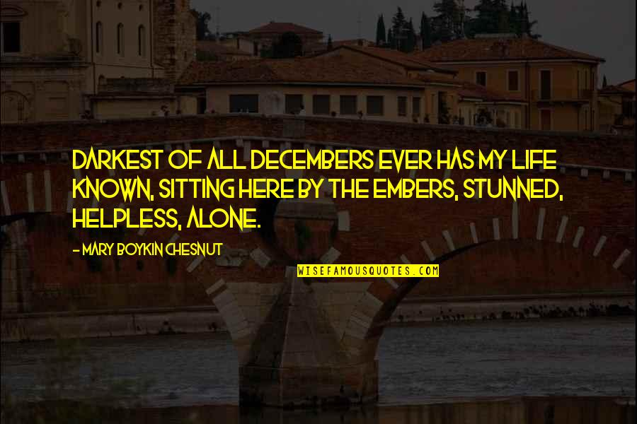 Embers Quotes By Mary Boykin Chesnut: Darkest of all Decembers ever has my life