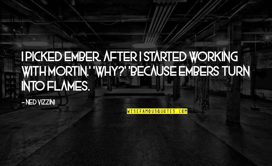 Embers Quotes By Ned Vizzini: I picked Ember. After I started working with