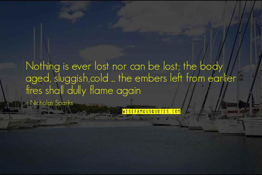 Embers Quotes By Nicholas Sparks: Nothing is ever lost nor can be lost;