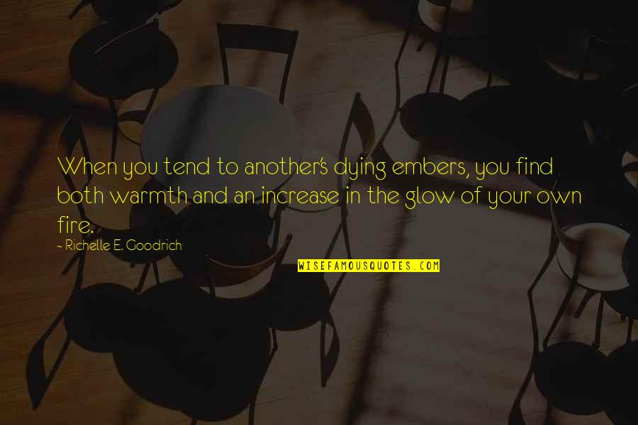 Embers Quotes By Richelle E. Goodrich: When you tend to another's dying embers, you