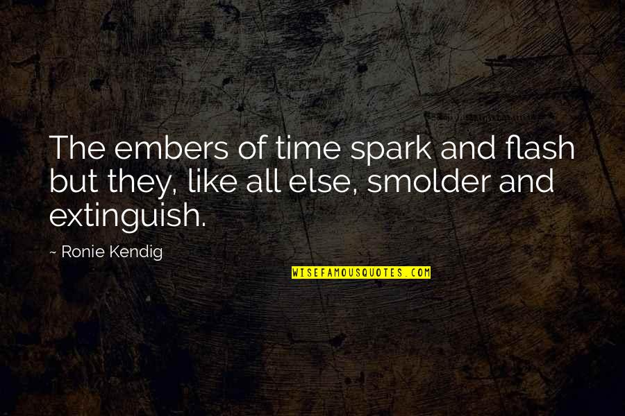Embers Quotes By Ronie Kendig: The embers of time spark and flash but