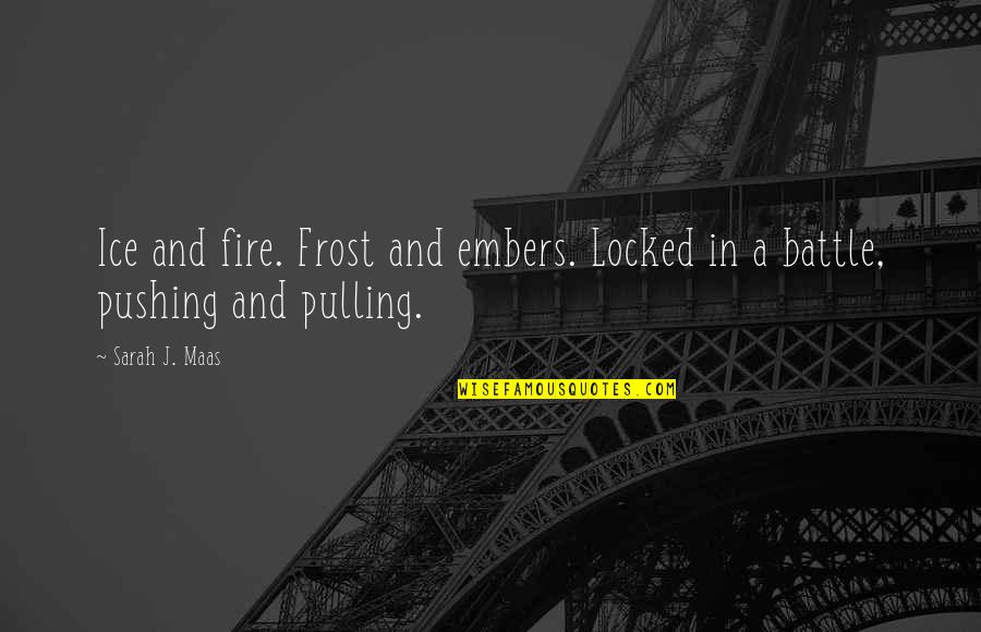 Embers Quotes By Sarah J. Maas: Ice and fire. Frost and embers. Locked in