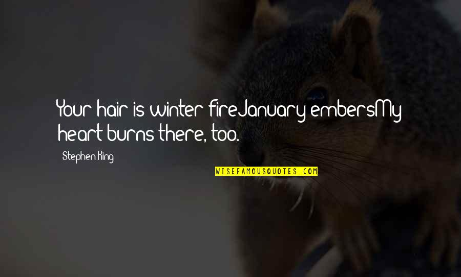 Embers Quotes By Stephen King: Your hair is winter fireJanuary embersMy heart burns