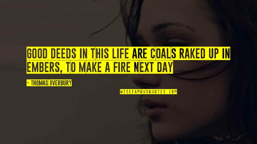 Embers Quotes By Thomas Overbury: Good deeds in this life are coals raked