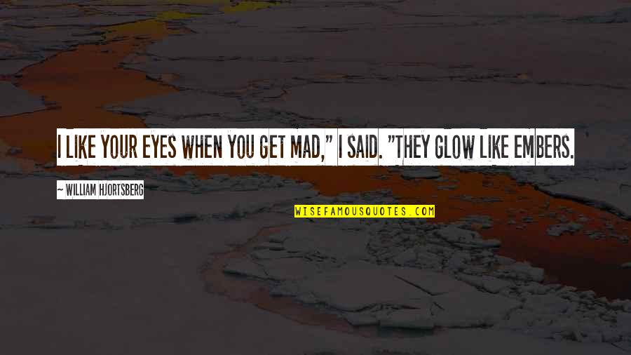 """Embers Quotes By William Hjortsberg: I like your eyes when you get mad,"""""""