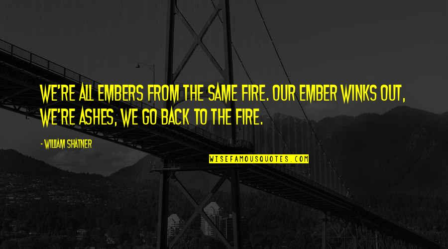 Embers Quotes By William Shatner: We're all embers from the same fire. Our