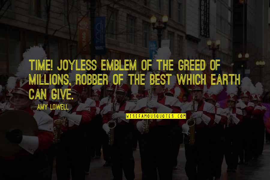 Emblem Quotes By Amy Lowell: Time! Joyless emblem of the greed of millions,