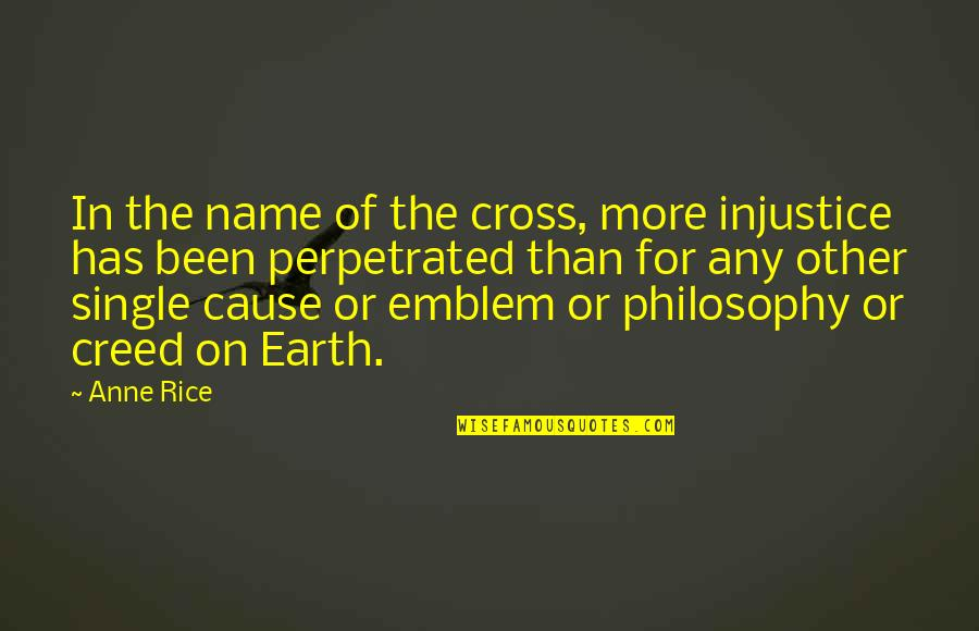 Emblem Quotes By Anne Rice: In the name of the cross, more injustice
