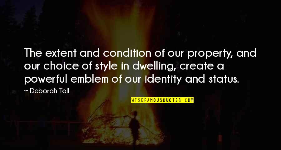 Emblem Quotes By Deborah Tall: The extent and condition of our property, and