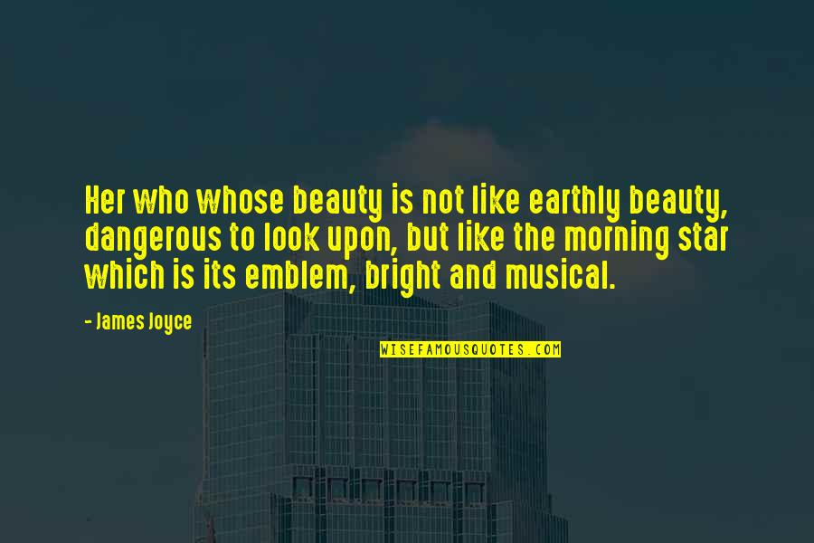 Emblem Quotes By James Joyce: Her who whose beauty is not like earthly