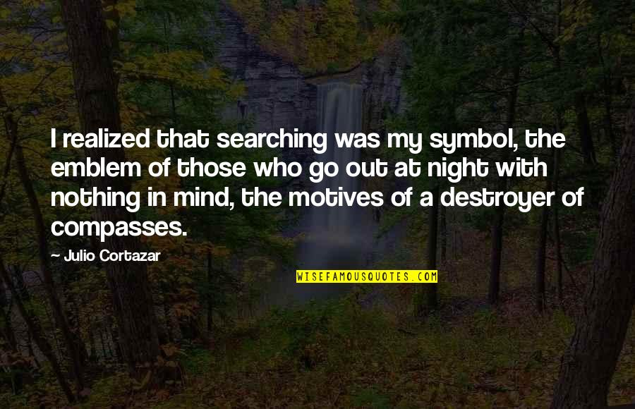 Emblem Quotes By Julio Cortazar: I realized that searching was my symbol, the