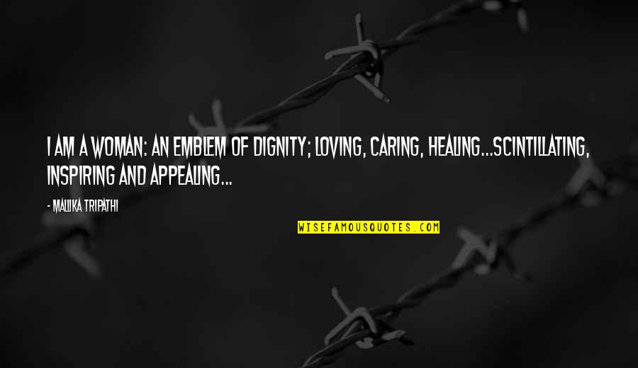 Emblem Quotes By Mallika Tripathi: I am a Woman: an emblem of dignity;