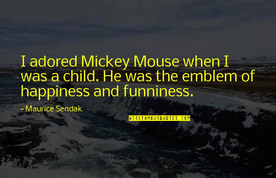 Emblem Quotes By Maurice Sendak: I adored Mickey Mouse when I was a