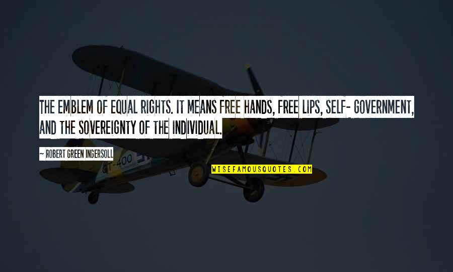 Emblem Quotes By Robert Green Ingersoll: The emblem of equal rights. It means free