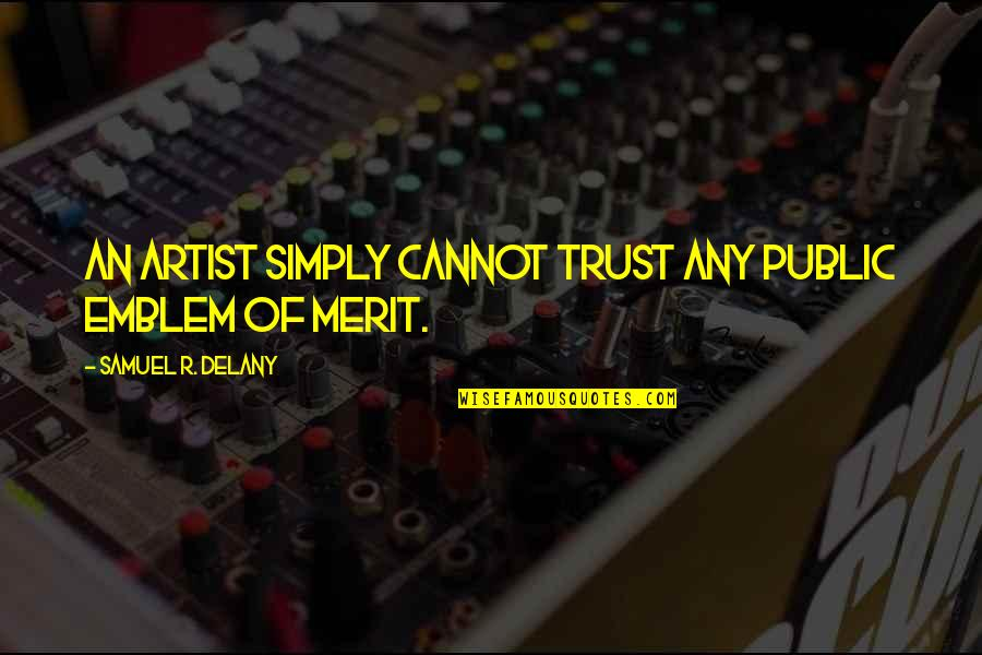 Emblem Quotes By Samuel R. Delany: An artist simply cannot trust any public emblem