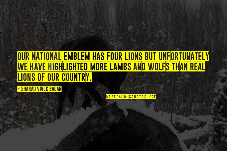 Emblem Quotes By Sharad Vivek Sagar: Our national emblem has four lions but unfortunately
