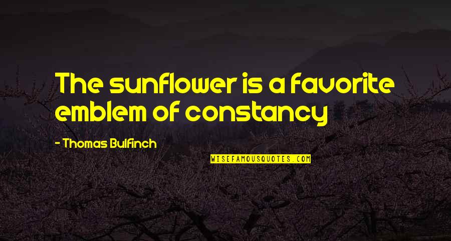 Emblem Quotes By Thomas Bulfinch: The sunflower is a favorite emblem of constancy
