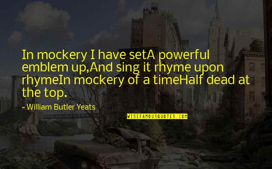Emblem Quotes By William Butler Yeats: In mockery I have setA powerful emblem up,And
