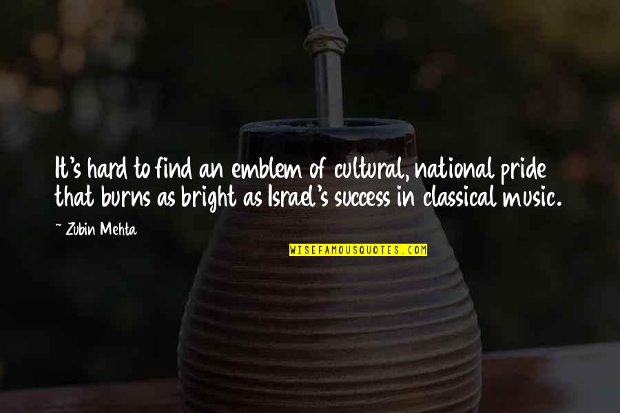 Emblem Quotes By Zubin Mehta: It's hard to find an emblem of cultural,