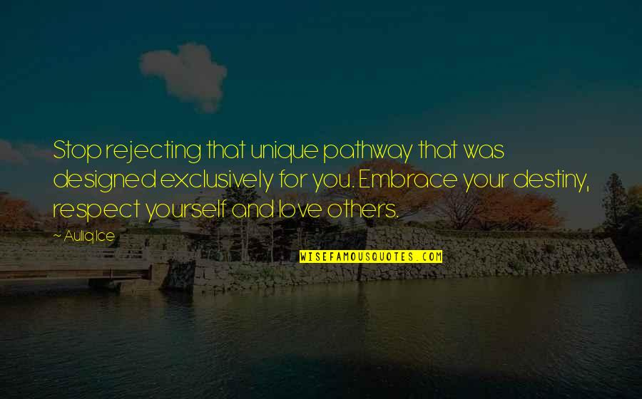 Embrace Happiness Quotes By Auliq Ice: Stop rejecting that unique pathway that was designed