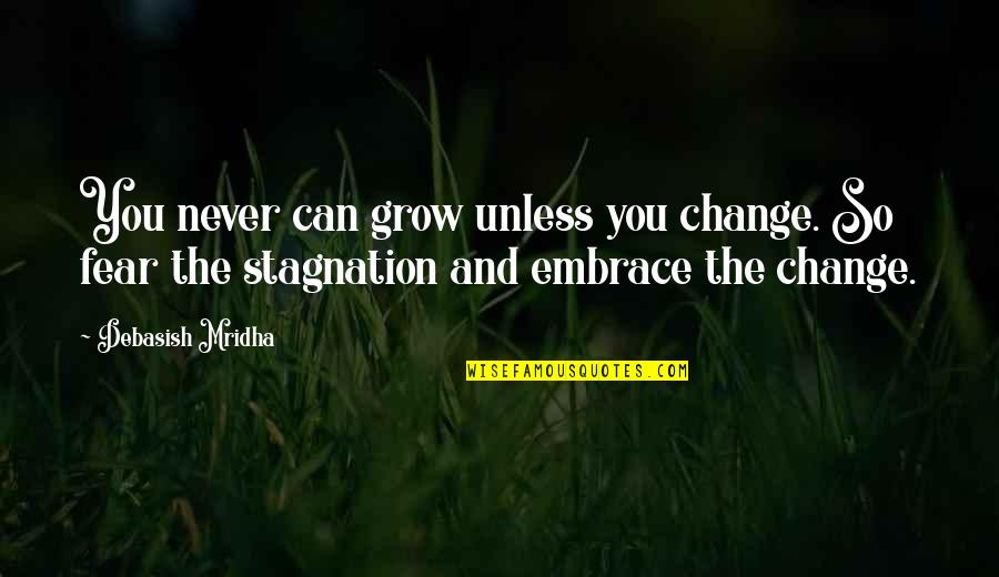Embrace Happiness Quotes By Debasish Mridha: You never can grow unless you change. So