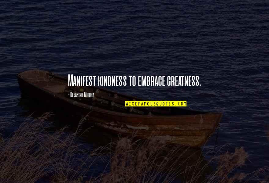 Embrace Happiness Quotes By Debasish Mridha: Manifest kindness to embrace greatness.