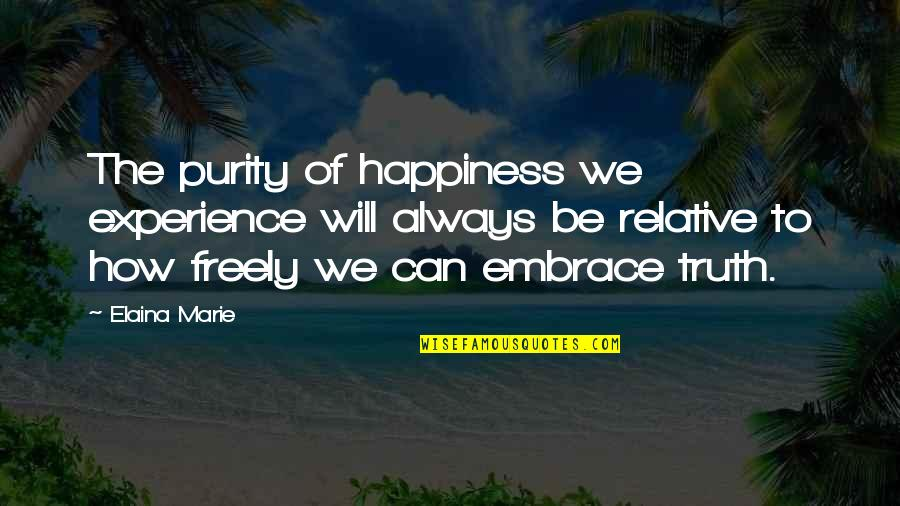 Embrace Happiness Quotes By Elaina Marie: The purity of happiness we experience will always