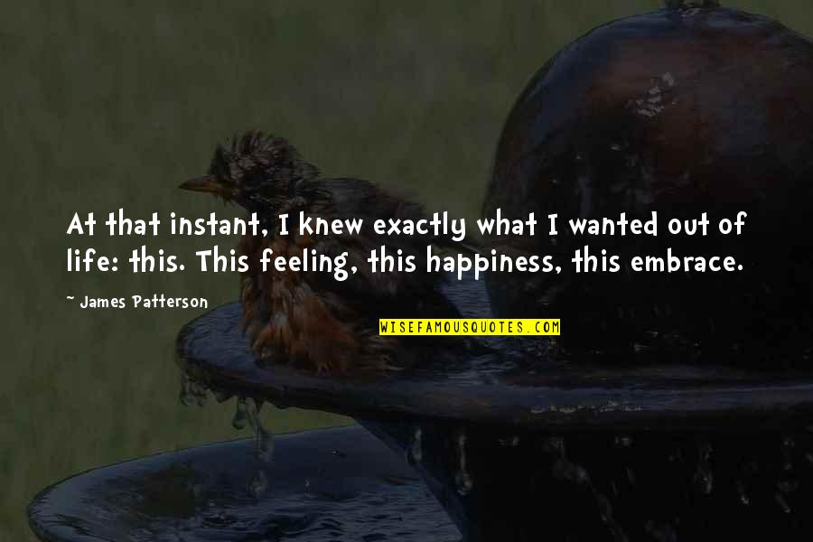 Embrace Happiness Quotes By James Patterson: At that instant, I knew exactly what I