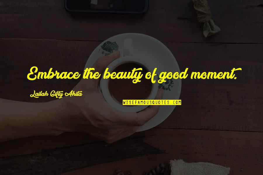 Embrace Happiness Quotes By Lailah Gifty Akita: Embrace the beauty of good moment.
