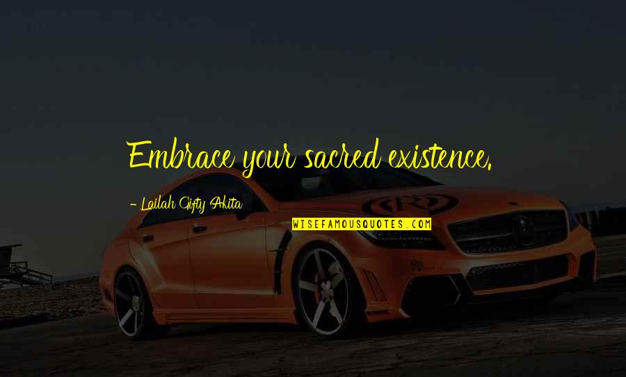 Embrace Happiness Quotes By Lailah Gifty Akita: Embrace your sacred existence.