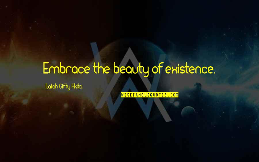 Embrace Happiness Quotes By Lailah Gifty Akita: Embrace the beauty of existence.