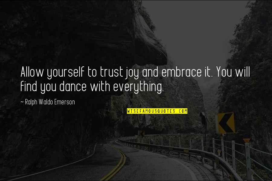 Embrace Happiness Quotes By Ralph Waldo Emerson: Allow yourself to trust joy and embrace it.