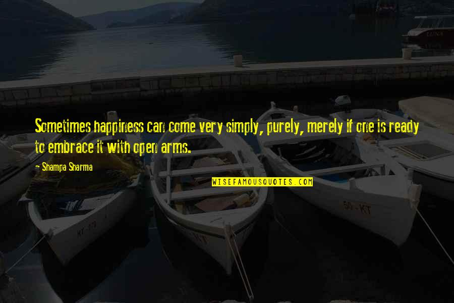 Embrace Happiness Quotes By Shampa Sharma: Sometimes happiness can come very simply, purely, merely