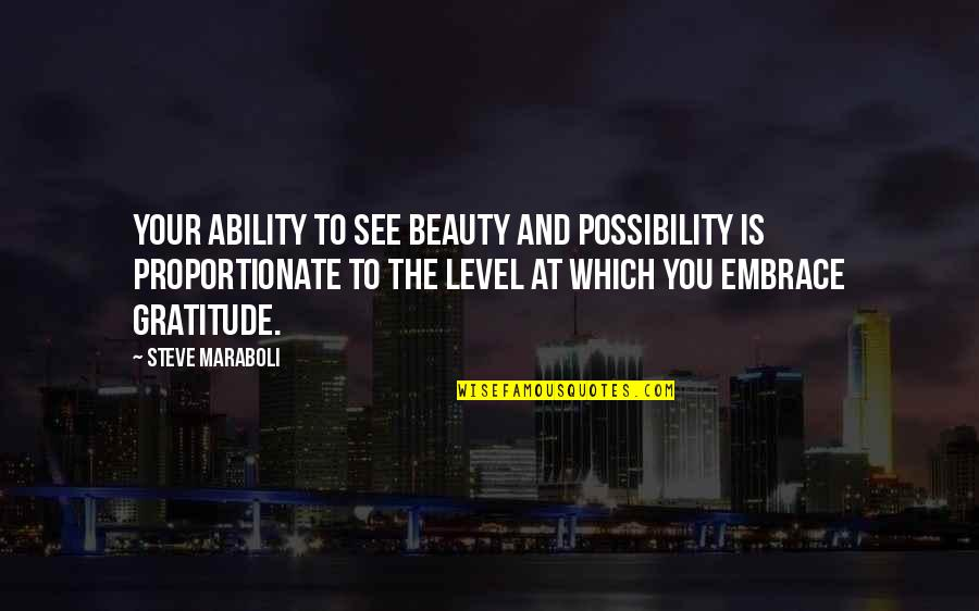 Embrace Happiness Quotes By Steve Maraboli: Your ability to see beauty and possibility is