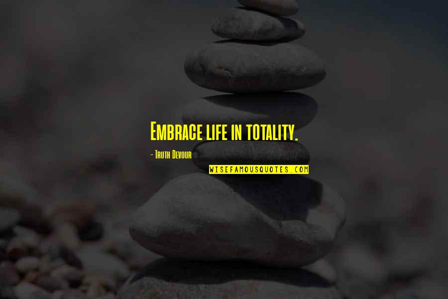 Embrace Happiness Quotes By Truth Devour: Embrace life in totality.