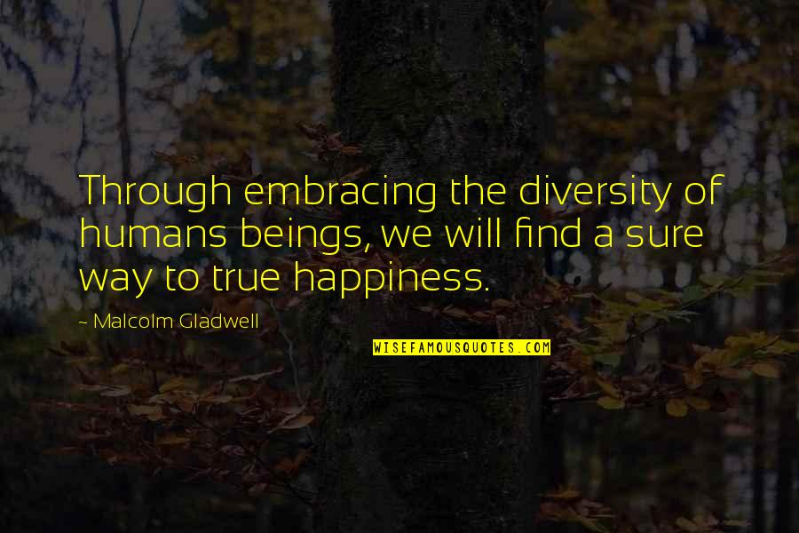 Embracing Diversity Quotes By Malcolm Gladwell: Through embracing the diversity of humans beings, we