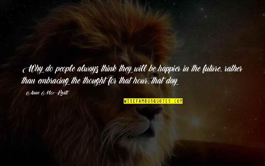 Embracing The Day Quotes By Anne McKevitt: Why do people always think they will be