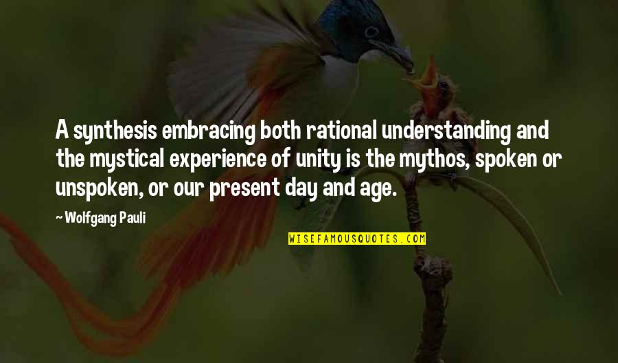 Embracing The Day Quotes By Wolfgang Pauli: A synthesis embracing both rational understanding and the