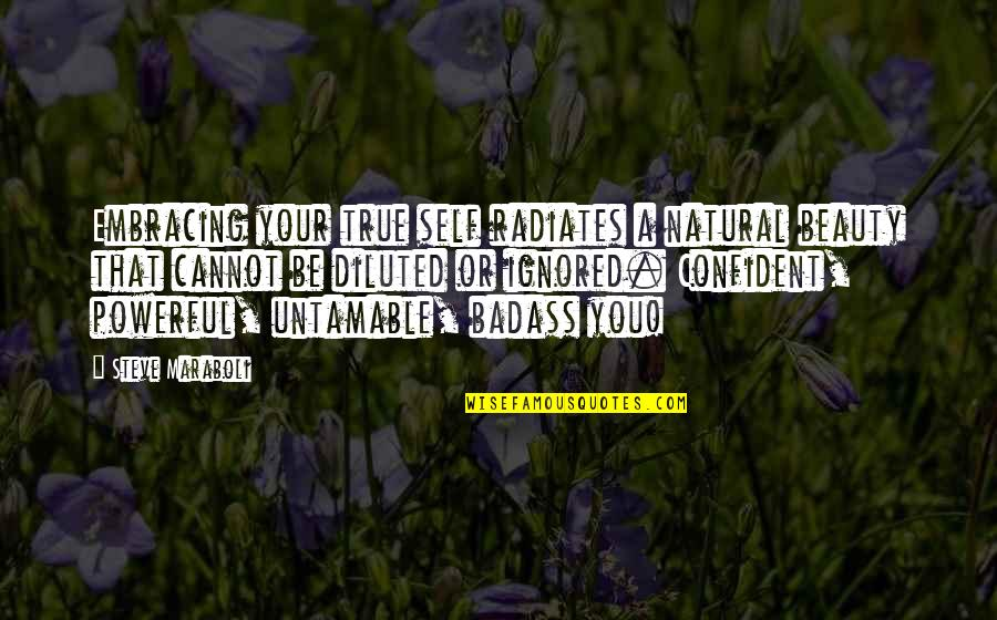 Embracing Your Natural Beauty Quotes By Steve Maraboli: Embracing your true self radiates a natural beauty